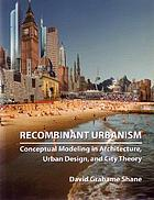 Recombinant urbanism : conceptual modeling in architecture, urban design, and city theory