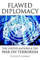 Flawed diplomacy : the United Nations and the War on Terrorism