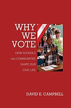 Why we vote : how schools and communities shape our civic life