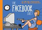 The Facebook diet : 50 funny signs of Facebook addiction and ways to unplug with a digital detox