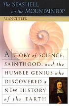 The seashell on the mountaintop : a story of science, sainthood, and the humble genius who discovered a new history of the earth