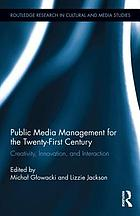 Public media management for the twenty-first century : creativity, innovation, and interaction