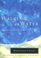 Walking on water : reflections on faith & art