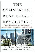 The commercial real estate revolution : nine transforming keys to lowering costs, cutting waste, and driving change in a broken industry
