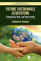 Future Sustainable Ecosystems : Complexity, Risk, and Uncertainty.