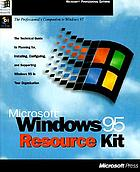 Microsoft Windows 95 resource kit : the technical guide to planning for, installing, configuring, and supporting Windows 95 in your organization : the professional's companion to Windows 95.