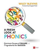 A fresh look at phonics, grades K-2 : common causes of failure and 7 ingredients for success