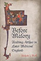 Before Malory : reading Arthur in later medieval England