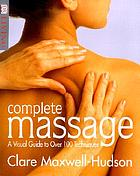 Complete massage : a visual guide to over 100 techniques