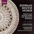 Esperar, sentir, morir : Songs and dances from the Hispanic baroque