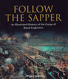 Follow the sapper : an illustrated history of the Corps of Royal Engineers