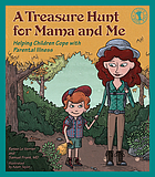 A treasure hunt for mama and me : helping children cope with parental illness