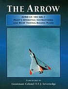 The Arrow : Avro CF-105 MK.1 : pilot's operating instructions and RCAF testing/basing plans