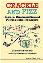 Crackle and fizz : essential communication and pitching skills for scientists