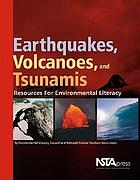 Earthquakes, volcanoes, and tsunamis : resources for environmental literacy