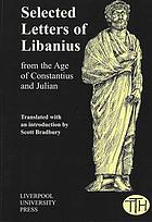 Selected letters of Libanius : from the age of Constantius and Julian