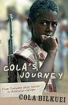 Cola's journey : from Sudanese child soldier to Australian refugee