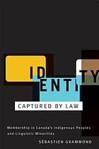 Identity captured by law : membership in Canada's indigenous peoples and linguistic minorities