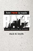 How race is made : slavery, segregation, and the senses