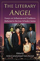 The literary Angel : essays on influences and traditions reflected in the Joss Whedon series