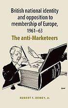 British national identity and opposition to membership of Europe, 1961-63 : the anti-marketeers