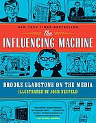 The influencing machine : Brooke Gladstone on the media