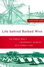 Life behind barbed wire : the World War II internment memoirs of a Hawaiʻi Issei