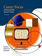 Career focus : a personal job search guide