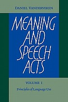 Meaning and speech acts. / volume 1, principles of language use
