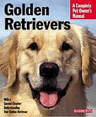 Golden retrievers : everything about purchase, care, nutrition, and behavior