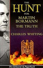 The hunt for Martin Bormann : the truth