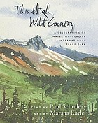 This high, wild country : a celebration of Waterton-Glacier International Peace Park