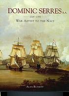 Dominic Serres, 1719-1793 : war artist to the Navy