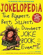 Jokelopedia : the biggest, best, silliest, dumbest, joke book ever