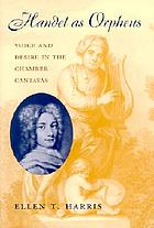 Handel as Orpheus : voice and desire in the chamber cantatas
