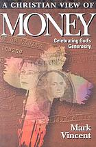 A Christian view of money : celebrating God's generosity