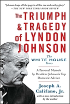The triumph and tragedy of Lyndon Johnson : the White House years