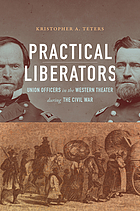 Practical liberators : Union officers in the western theater during the Civil War