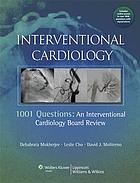 1001 questions : an interventional cardiology board review
