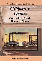 Gibbons v. Ogden : controlling trade between states