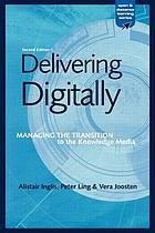 Delivering digitally : managing the transition to the knowledge media