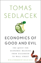 Economics of good and evil : the quest for economic meaning from Gilgamesh to Wall Street
