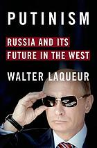Putinism : Russia and its future with the West