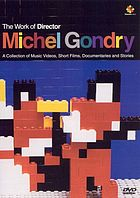 The work of director Michel Gondry : a collection of music videos, short films, documentaries, and stories