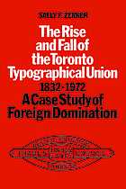 The rise and fall of the Toronto Typographical Union, 1832-1972 : a case study of foreign domination
