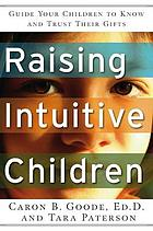 Raising intuitive children : guide your children to know and trust their gifts