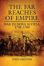 The far reaches of empire : war in Nova Scotia, 1710-1760