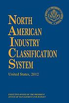 North American industry classification system : United States, 2012