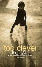 Too clever by half : a fair deal for gifted children