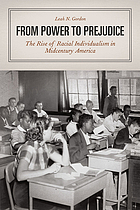 From power to prejudice : the rise of racial individualism in midcentury America